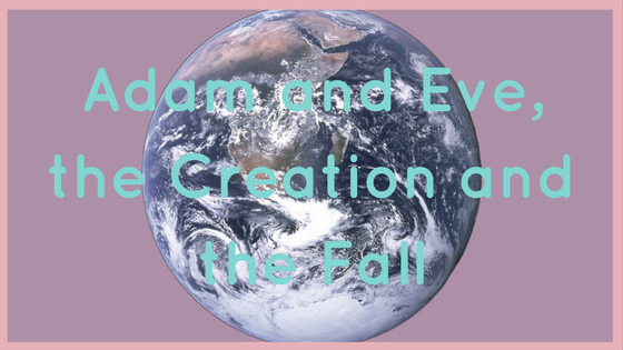 Adam and Eve, the Creation and the Fall