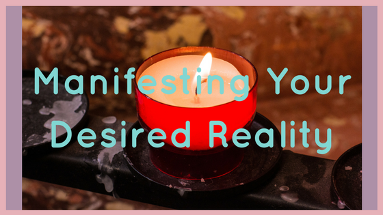 Manifesting Your Desired Reality